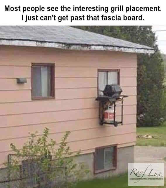 Redneck meme with a grill attached to a bedroom window and rotten fascia board!
