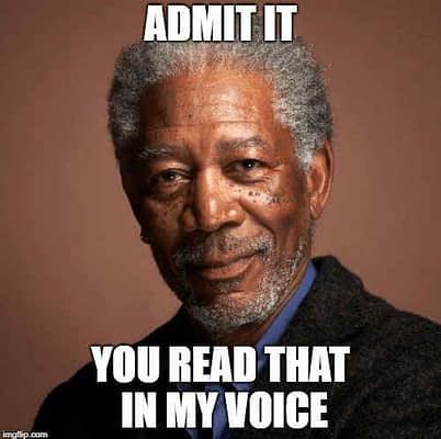 Meme with Morgan Freeman saying, Admit it, you read that in my voice.""